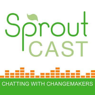 SproutCast – Social Enterprise | Changemakers | Social Entrepreneurs_podcast